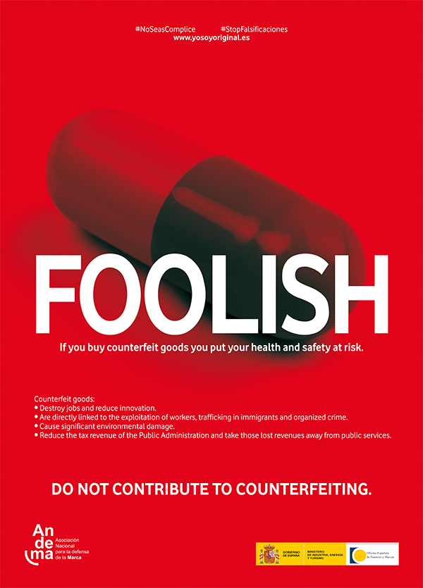 FOOLISH: If you buy counterfeit goods you put your health and safety at risk. Do not contribute to counterfeiting